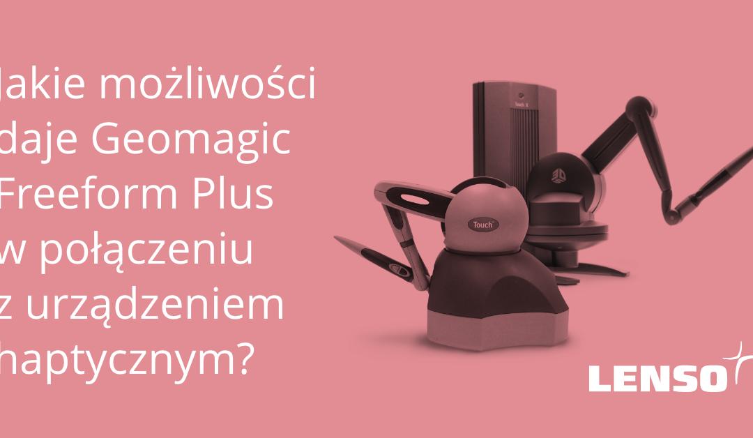 Jakie możliwości daje Geomagic Freeform Plus w połączeniu z urządzeniem haptycznym?